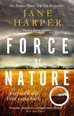 Force of Nature by the author of the Sunday Times top ten bestseller, The Dry
