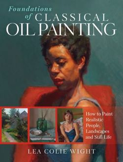 Foundations of Classical Oil Painting How to Paint Realistic People, Landscapes and Still Life