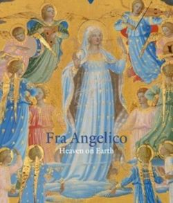 Fra Angelico : Heaven on Earth