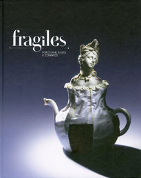 Fragiles: Porcelain, Glass and Ceramics