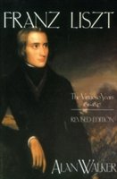 Franz Liszt The Virtuoso Years, 1811-1847