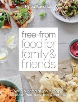 Free-From Food for Family and Friends Over a Hundred Delicious Recipes, All Gluten-Free, Dairy-Free and Egg-Free