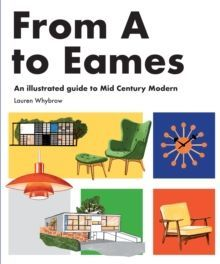 From A to Eames : A Visual Guide to Mid-Century Modern Design