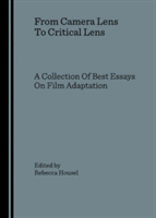 From Camera Lens To Critical Lens A Collection Of Best Essays On Film Adaptation