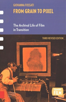 From Grain to Pixel The Archival Life of Film in Transition, Third Revised Edition