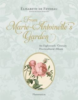 From Marie Antoinette's Garden : An Eighteenth-Century Horticultural Album