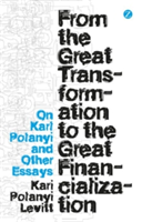 From the Great Transformation to the Great Financialization On Karl Polanyi and Other Essays