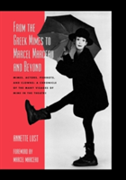 From the Greek Mimes to Marcel Marceau and Beyond Mimes, Actors, Pierrots and Clowns: A Chronicle of the Many Visages of Mime in the Theatre