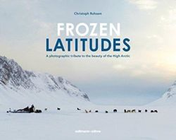 Frozen Latitudes A Photographic Tribute to the Beauty of the High Arctic