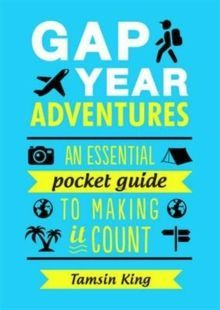 Gap Year Adventures : An Essential Pocket Guide to Making it Count