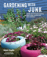 Gardening with Junk Simple and Innovative Planting Ideas Using Recycled Pots and Containers