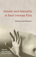 Gender and Sexuality in East German Film Intimacy and Alienation