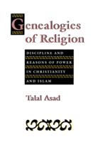 Genealogies of Religion Discipline and Reasons of Power in Christianity and Islam