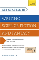 Get Started in Writing Science Fiction and Fantasy How to write compelling and imaginative sci-fi and fantasy fiction