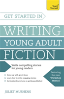 Get Started in Writing Young Adult Fiction How to write inspiring fiction for young readers