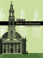 Gibbs' Book of Architecture An Eighteenth-Century Classic