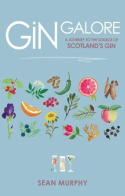 Gin Galore : A Journey to the source of Scotland's gin