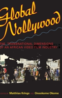 Global Nollywood The Transnational Dimensions of an African Video Film Industry