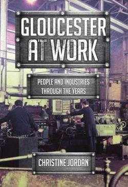 Gloucester at Work People and Industries Through the Years