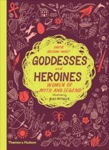 Goddesses and Heroines : Women of myth and legend
