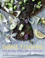 Gone Fishing Fish Recipes from a Nordic Kitchen