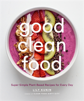 Good Clean Food Plant-based Recipes that Will Help You Look and Feel Your Best