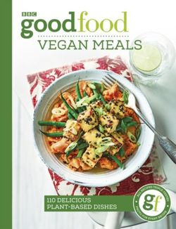 Good Food: Vegan Meals : 110 delicious plant-based dishes