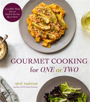 Gourmet Cooking For One (Or Two) Incredible Scaled-Down Comfort Food Recipes for You