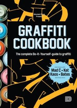 Graffiti Cookbook A Guide to Techniques and Materials
