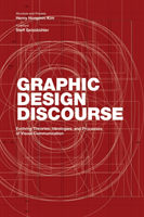 Graphic Design Discourse Evolving Theories, Ideologies, and Processes of Visual Communication