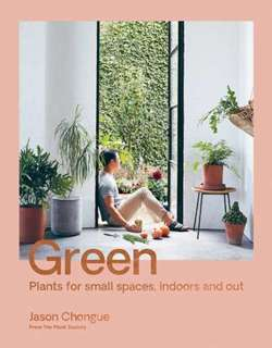 Green : Plants for small spaces, indoors and out