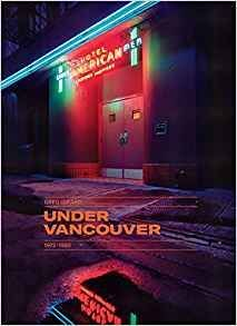 Greg Girard: Under Vancouver 1972 - 1982 Under Vancouver 1972 - 1982