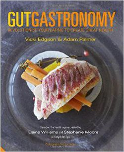 Gut Gastronomy: Revolutionise Your Eating to Create Great Health