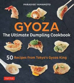 Gyoza: The Ultimate Dumpling Cookbook 50 Recipes from Tokyo's Gyoza King --Pot Stickers, Dumplings, Spring Rolls and More!