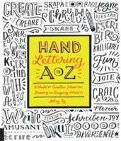 Hand Lettering A to Z A World of Creative Ideas for Drawing and Designing Alphabets