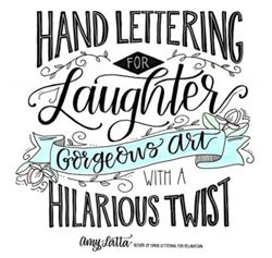 Hand Lettering for Laughter Gorgeous Art with a Hilarious Twist