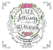 Hand Lettering for Relaxation An Inspirational Workbook for Creating Beautiful Lettered Art