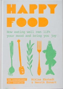 Happy Food : How eating well can lift your mood and bring you joy