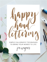 Happy Hand Lettering Simple Calligraphy Techniques to Bring Your Words to Life