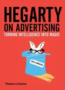 Hegarty on Advertising : Turning Intelligence into Magic