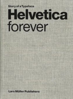 Helvetica Forever Story of a Typeface