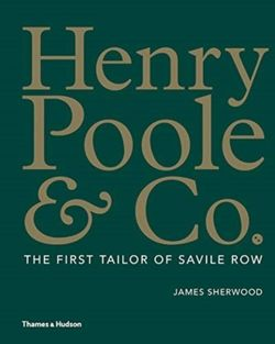 Henry Poole & Co. : The First Tailor of Savile Row