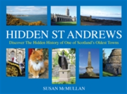 Hidden St Andrews Discover the Hidden History of One of Scotland's Oldest Towns