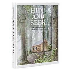 Hide and Seek The Architecture of Cabins and Hideouts