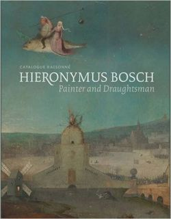 Hieronymus Bosch, Painter and Draughtsman Catalogue Raisonne