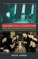 Highbrow/Lowdown Theater, Jazz, and the Making of the New Middle Class
