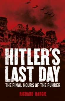 Hitler's Last Day : The Final Hours of the Fuhrer