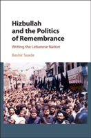 Hizbullah and the Politics of Remembrance Writing the Lebanese Nation