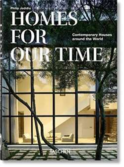 Homes For Our Time. Contemporary Houses around the World. 40th Anniversary Edition