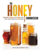 Honey Connoisseur Selecting, Tasting, and Pairing Honey, With a Guide to More Than 30 Varietals